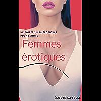 Femmes érotiques: Histoires super érotiques pour femmes