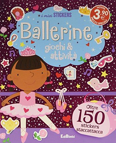 Ballerine. Giochi & attività. Con adesivi. Ediz. illustrata