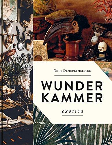 Wunderkammer - Exotica: Interiors That Make You Feel Good