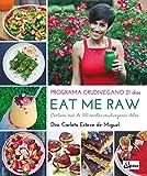 Eat Me Raw. Programa crudivegano 21 días. Contiene más de 100 recetas crudiveganas detox (Nutrición y salud)