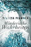 Mörderische Wahrheiten von Theresa Prammer