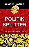 Politiksplitter: - Drei Monate in Deutschland - (German Edition)...