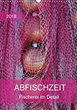 Abfischzeit - Fischerei im Detail (Wandkalender 2018 DIN A3 hoch): Fischernetze und Boote (Planer, 14 Seiten ) (CALVENDO Kunst) [Kalender] [Apr 01, 2017] Falke, Manuela
