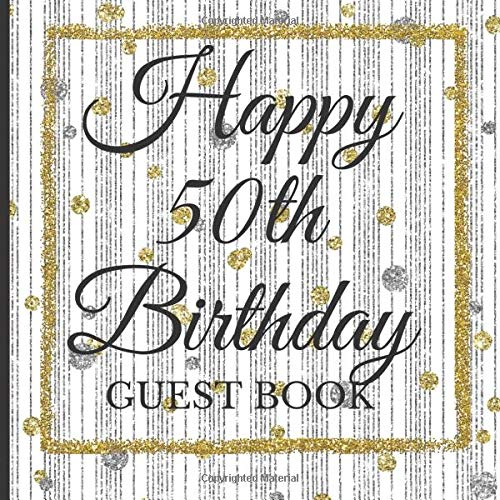 thday Celebration and Keepsake Memory Guest Signing and Message Book (50th Birthday Party Guest Books, Band 1) ()