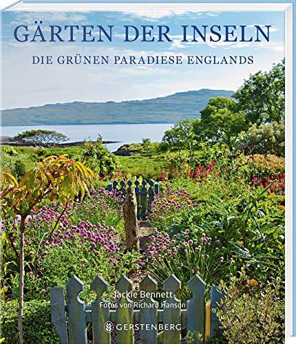 Gärten der Inseln: Die grünen Paradiese Englands -