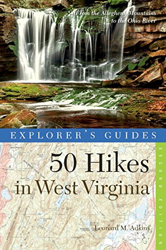 Explorer's Guide 50 Hikes in West Virginia: Walks, Hikes, and Backpacks from the Allegheny Mountains to the Ohio River (Explorer's Guides 50 Hikes)