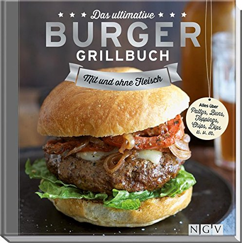 Preisvergleich Produktbild Das ultimative Burger-Grillbuch: Mit und ohne Fleisch.