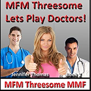 Mfm Threesome Lets Play Doctors Mfm Threesome Mmf Book 2 Audio Download Amazon Co Uk Jennifer Thomas Penelope Lynne Books