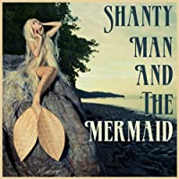 Shanty Man and the Mermaid: Songs of the (Perkins Marine)