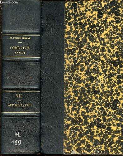 CODE CIVIL ANNOTE - TOME 7 : ARTICLES 2092 A 2281 / CODES ANNOTES CONTENANT SOUS CHAQUE ARTICLE L'ANALYSE DE LA DOCTRINE ET DE LA JURISPRUDENCE.