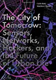 The City of Tomorrow – Sensors, Networks, Hackers, and the Future of Urban Life (The Future Series)
