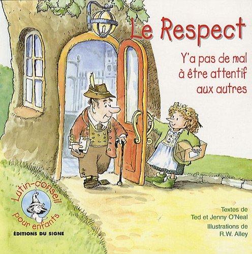 Le respect : y'a pas de mal à être attentif aux autres par Ted O'Neal, Jenny O'neal
