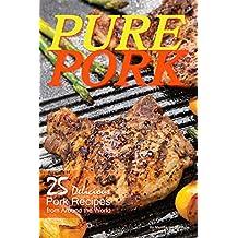 Pure Pork: 25 Delicious Pork Recipes from Around the World (English Edition)