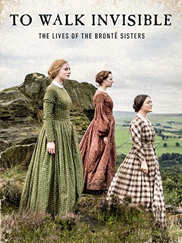 to-walk-invisible-the-lives-of-the-bronte-sisters