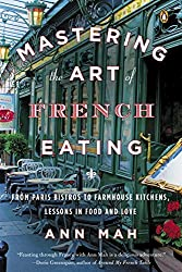 Mastering the Art of French Eating : From Paris Bistros to Farmhouse Kitchens, Lessons in Food and Love by Ann Mah (20-Nov-2014) Paperback