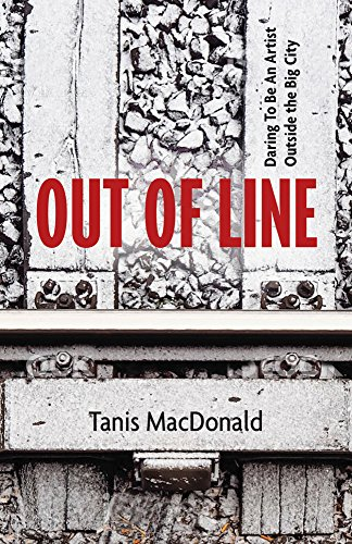 Out of Line: Daring to Be an Artist Outside the Big City