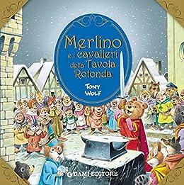 Merlino e i cavalieri della tavola rotonda primi classici per i pi piccoli italian edition - Numero cavalieri tavola rotonda ...