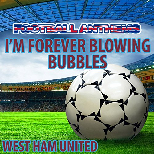 I'm Forever Blowing Bubbles - West Ham United Anthem -