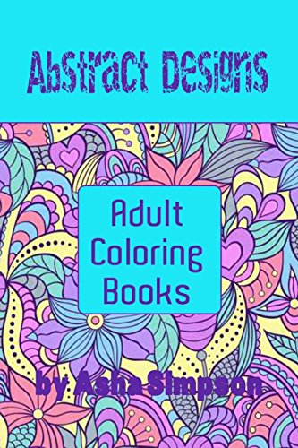 Adult Coloring Books Abstract Designs Including Coloring Tips For Better Results