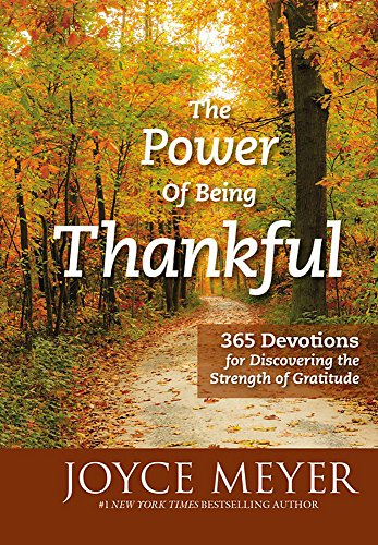 The Power of Being Thankful: 365 Devotions for Discovering the Strength of Gratitude por Joyce Meyer