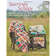 Seamingly Scrappy: Get the Look You Love with Fat Quarters and Precuts (That Patchwork Place)