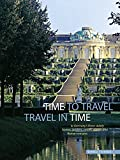 Time to Travel - Travel in Time: to Germany's finest stately homes, gardens, castles, abbeys and Roman remains