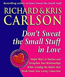 Don't Sweat The Small Stuff in Love: Simple Ways to Nuture and Strengthen Your Relationships While Avoiding the Habits that Break Down Your Loving Connection by Richard Carlson PhD (2000-01-06)