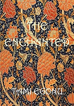 The Enchanted (The Bird Trilogy Book 2) by [Egonu, Tami]