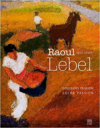 Raoul Lebel 1907-2006 : Couleur passion par Caroline de Fondaumière