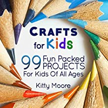 Crafts for Kids (3rd Edition): 99 Fun-Packed Projects for Kids of All Ages!