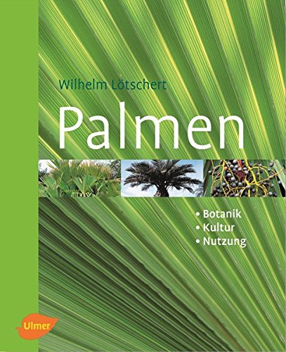 Palmen. Botanik, Kultur, Nutzung
