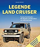 Legende Land Cruiser: Toyotas Kult-Allradler - Alle Modelle und Baureihen von 1951 bis heute (Aktualisierte und erweiterte Auflage) - Alexander Wohlfarth