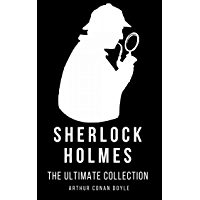 The Complete Sherlock Holmes: The Ultimate Collection (Mystery Suspense Book 1)