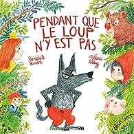Pendant que le loup n'y est pas par Bénédicte Rivière