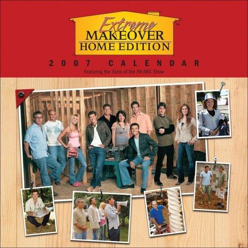 Extreme Makeover Home Edition 2007 Calendar (Extreme Makeover Home Edition)