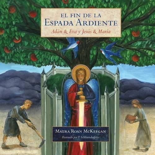 El Fin de la Espada Ardiente: Adan & Eva y Jesus & Maria por Maura Roan McKeegan