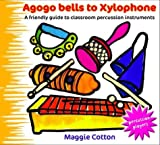 Agogo Bells to Xylophone: A Friendly Guide to Classroom Percussion Instruments (Percussion Players) by Cotton, Maggie (2005) Spiral-bound