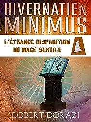 Hivernatien Minimus: L'Etrange Disparition du Mage Servile (Le Monde Impertinent d'Hivernatien Minimus t. 3)