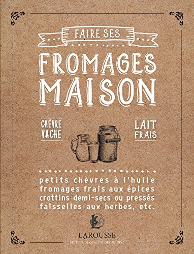 Faire ses fromages maison par From Larousse