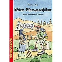 Kleiner Pilgersprachführer. Spanisch und mehr für den Jakobsweg
