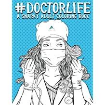 Doctor Life: A Snarky Adult Coloring Book: A Unique & Funny Antistress Coloring Gift for Doctors, Medical Students, Residents, Physicians, Surgeons & ... Stress Relief & Mindful Meditation)