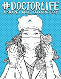 Best Gifts For Doctors - Doctor Life: A Snarky Adult Coloring Book: A Review