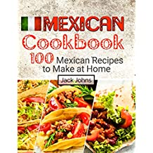 Mexican Cookbook: 100 Mexican Recipes to Make at Home (English Edition)
