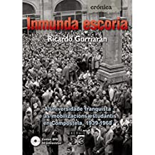 Inmunda escoria: A universidade franquista e as mobilizacións estudantís en Compostela, 1939-1968 (Edición Literaria - Crónica - Memoria)