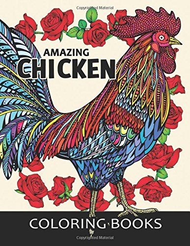 Amazing Chicken Coloring Book: An Adults Coloring Book Stress Relieving Patterns