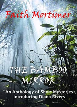 The Bamboo Mirror: An Anthology of Short Mysteries Introducing Diana Rivers by [Mortimer, Faith]