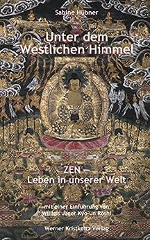 Unter dem westlichen Himmel: Zen – Leben in unserer Welt