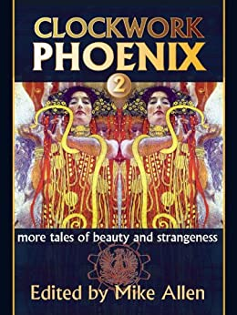 Clockwork Phoenix 2: More Tales of Beauty and Strangeness by [Valente, Catherynne M., Kowal, Mary Robinette, Ahmed, Saladin, Brennan, Marie , Bobet, Leah , Files, Gemma, Barnhill, Kelly, Lee, Tanith, Lalumière, Claude]
