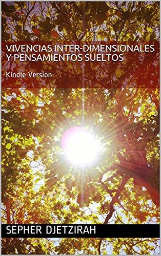 Vivencias Inter-dimensionales y Pensamientos Sueltos por Sepher Djetzirah