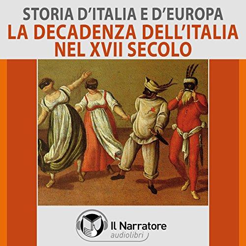 La decadenza dell'Italia nel XVII secolo (Storia d'Italia e d'Europa 41)  Audiolibri